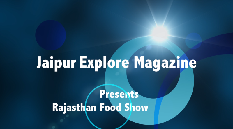 Jaipur Explore Presents Rajasthan Food Show